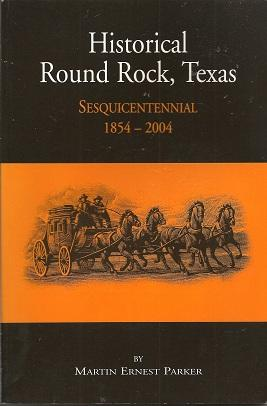 Historical Round Rock, Texas: Sesquicentennial 1854 -: Parker, Martin Ernest