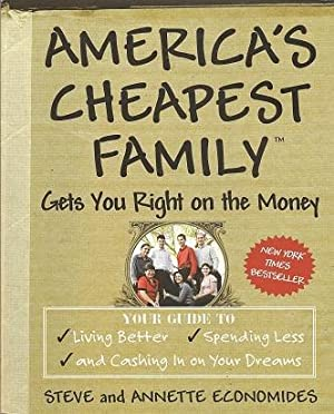 America's Cheapest Family Gets You Right on the Money: Your Guide to Living Better, Spending Less...