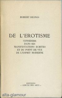 DE L'EROTISME; Considere Dans Ses Manifestations Ecrites Et Du Point De Vue De L'Esprit ...
