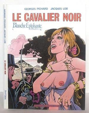 LE CAVALIER NOIR; Blanche Epiphanie: Pichard, Georges et
