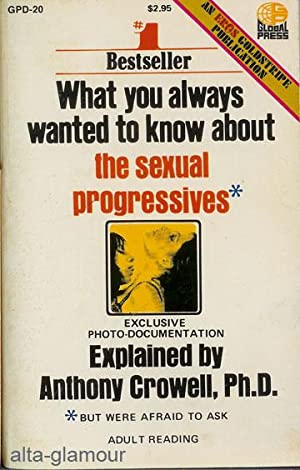 WHAT YOU ALWAYS WANTED TO KNOW ABOUT THE SEXUAL PROGRESSIVES Global Press (Photo Illust.): Crowell,...