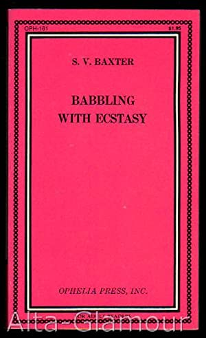 BABBLING WITH ECSTASY Ophelia Press Series: Baxter, S.V. [Victor Norwood]