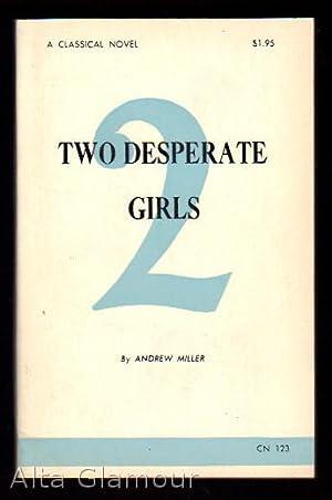 TWO DESPERATE GIRLS: Miller, Andrew
