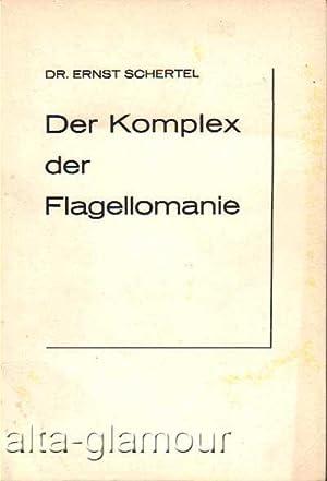 DER KOMPLEX DER FLAGELLOMANIE: Schertel, Dr. Ernst