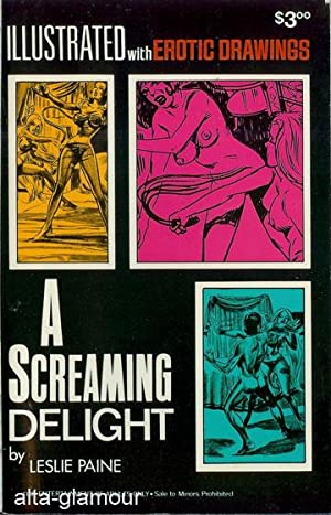 A SCREAMING DELIGHT; Illustrated with Erotic Drawings: Paine, Leslie