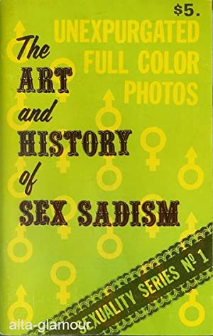 THE ART AND HISTORY OF SEX SADISM Sexuality Series No. 1