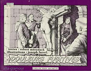 DOULEURS FUGITIVES Collection Secrete: Joseph Farrel (illustrations), and Robert Merodack (text)