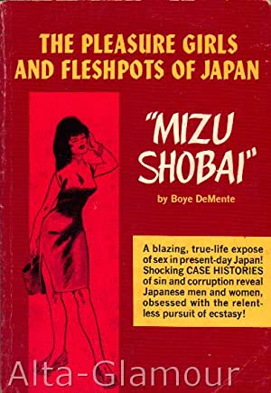 MIZU SHOBAI: THE PLEASURE GIRLS AND FLESHPOTS OF JAPAN: DeMente, Boye