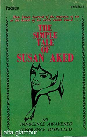 THE SIMPLE TALE OF SUSAN AKED, or Innocence Awakened Ignorance Dispelled.; Honni soit qui mal y ...