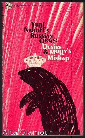 Yuri Nakoff's Russian Orgy: DESIRE & MOLLY'S MISHAP Greenleaf Classic: Nakoff, Yuri