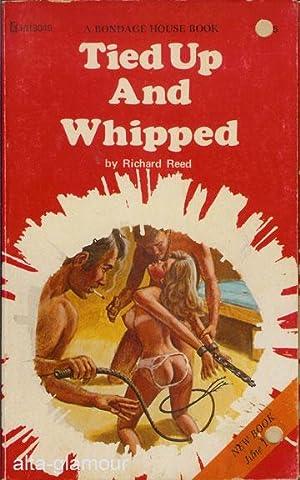 TIED UP AND WHIPPED Bondage House: Reed, Richard