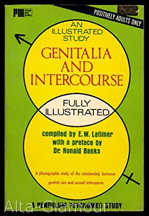 GENITALIA AND INTERCOURSE; An Illustrated Study Psycho-Med Series: Latimer, E.W.