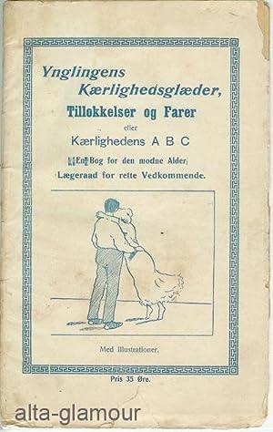 """YNGLINGENS KAERLIGHEDSGLAEDER, TILLOKKELSER OG FARER"""". Eller Kaerlighedens A B C, En Bog for ..."""