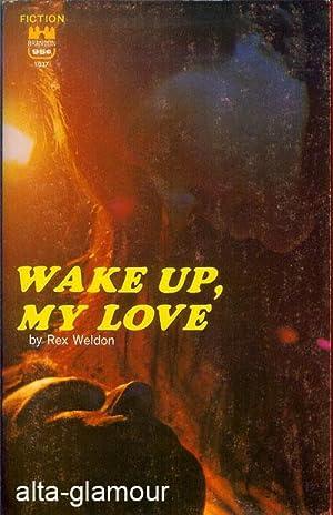 WAKE UP, MY LOVE: Weldon, Rex