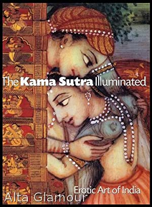 THE KAMA SUTRA ILLUMINATED; Erotic Art of India: Pinkney, Andrea (text); Lance Dane (photos