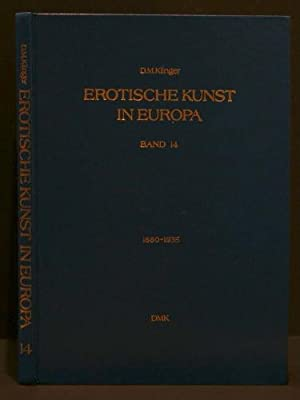 EROTISCHE KUNST IN EUROPA | EROTIC ART IN EUROPE Band 14 | Volume 14, 1880-1935: Klinger, D. M.