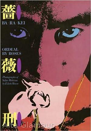 BA - RA- KEI   ORDEAL BY ROSES; Photographs of Yukio Mishima by Eikoh Hosue: Hosoe, Eikoh