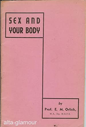 SEX AND YOUR BODY: Orlick, Prof. E. M.