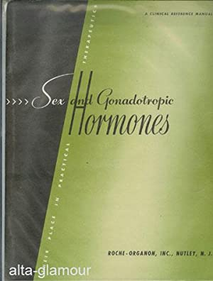 SEX AND THE GONADOTROPIC HORMONES.; Their Place in Practical Therapeutics. A Clinical Reference ...