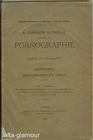 3e CONGRES NATIONAL CONTRE LA PORNOGRAPHE. Lyon, 24, 25 et 26 mars 1922. Rapports, Discussions et ...