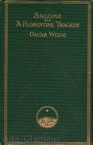 SALOMÉ, LA SAINTE COURTISANE, A FLORENTINE TRAGEDY: Wilde, Oscar