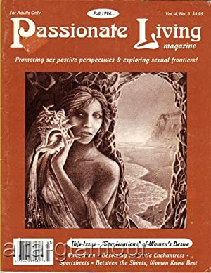 PASSIONATE LIVING MAGAZINE; A Quarterly Journal Promoting Sex-Positive Perspectives Vol. 4, No. 3: ...