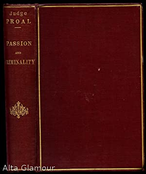 PASSION AND CRIMINALITY IN FRANCE; A Legal: Proal, Louis