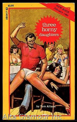 THREE HORNY DAUGHTERS Adult Books: Allison, Tom
