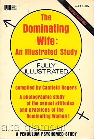THE DOMINATING WIFE: AN ILLUSTRATED STUDY A Pendulum Psychomed Study: Rogers, Canfield (compiled by...
