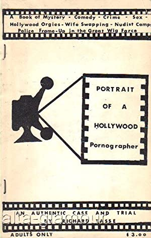 PORTRAIT OF A HOLLYWOOD PORNOGRAPHER; An Authentic Case and Trial: Tasse, Richard