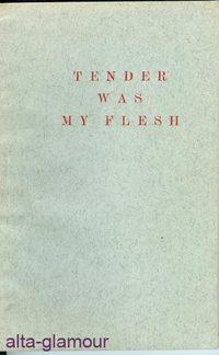 TENDER WAS MY FLESH: Drake, Winifred, pseud. [Denny Bryant])