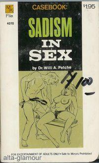 CASEBOOK: SADISM IN SEX: Patche, Willi A.