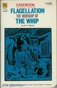 FLAGELLATION: THE WORSHIP OF THE WHIP: Mason, D. R.