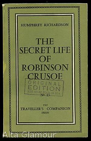 THE SECRET LIFE OF ROBINSON CRUSOE Traveller's Companion Series: Richardson, Humphrey [Michel ...