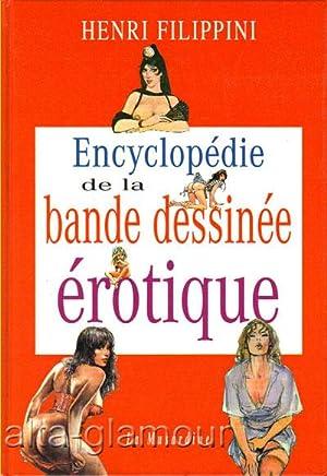 ENCYCLOPEDIE DE LA BANDE DESSINEE EROTIQUE; (Nouvelle edition mise a jour et augmentee): Filippini,...