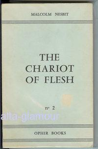 THE CHARIOT OF FLESH Ophir Books: Nesbit, Malcolm [Alfred Chester]