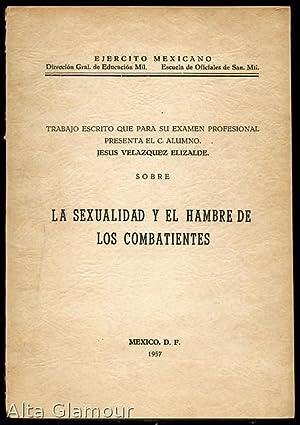LA SEXUALIDAD Y EL HAMBRE DE LOS COMBATIENTES: Elizalde, Jesus Velazquez