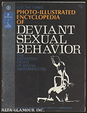 PHOTO-ILLUSTRATED ENCYCLOPEDIA OF DEVIANT SEXUAL BEHAVIOR; The Definitive Digest of Sexual ...