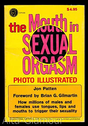 THE MOUTH IN SEXUAL ORGASM; Photo-Illustrated: Patten, Jon