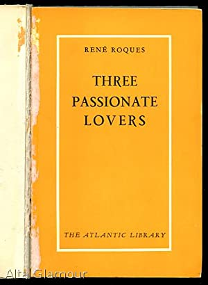 THREE PASSIONATE LOVERS The Atlantic Library: Roques, Rene