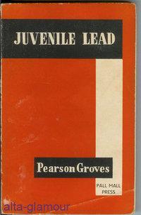 JUVENILE LEAD Pall Mall Press: Groves, Pearson