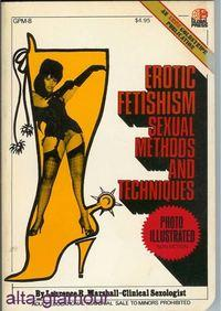 EROTIC FETISHISM: Sexual Methods and Techniques; Photo: Marshall, Laurence R.
