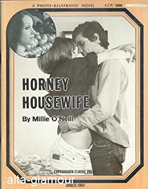 HORNEY HOUSEWIFE; A Photo-Illustrated Novel Copenhagen Classic Press: O'Neill, Millie