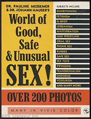WORLD OF GOOD, SAFE AND UNUSUAL SEX!; Over 200 Photos: Messemer, Dr. Pauline and Dr. Johann Hauser