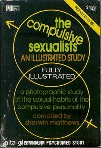 THE COMPULSIVE SEXUALISTS A Pendulum Psychomed Study: Matthews, Sherwin (compiled by)