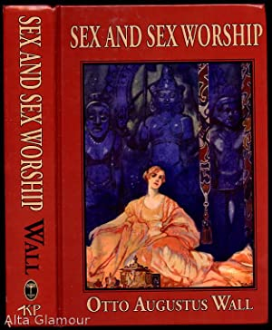 SEX AND SEX WORSHIP: Wall, O.A. [Otto Augustus]