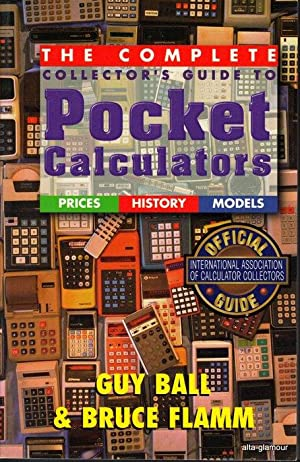 THE COMPLETE COLLECTOR'S GUIDE TO POCKET CALCULATORS: Ball, Guy & Bruce Flamm