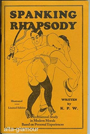 SPANKING RHAPSODY; The Unique Adventures of a Feminine Slave of the Strap: K.P.W.