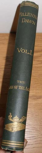 MILLENNIAL DAWN, VOLUME I. THE PLAN OF THE AGES: Russell, Charles T.