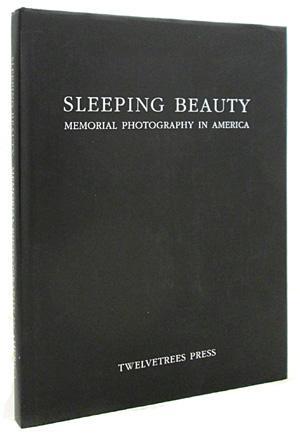 Sleeping Beauty: Memorial Photography in America: Stanley B. Burns